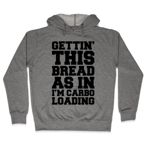 Gettin' This Bread As In I'm Carbo Loading Hooded Sweatshirt
