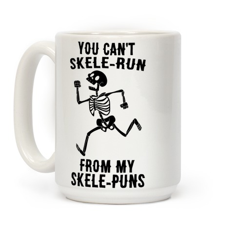 You Can't Skele-run From My Skele-puns Coffee Mug