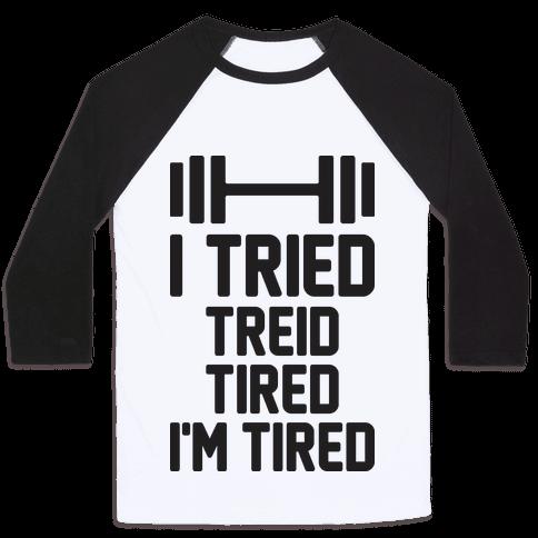 I Tried, Treid, Tired, I'm Tired Baseball Tee