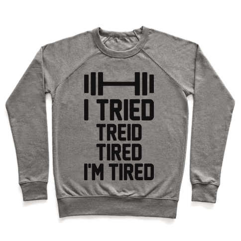 I Tried, Treid, Tired, I'm Tired Pullover