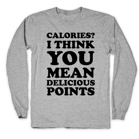 Calories? I Think You Mean Delicious Points Long Sleeve T-Shirt