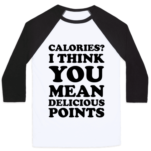 Calories? I Think You Mean Delicious Points Baseball Tee
