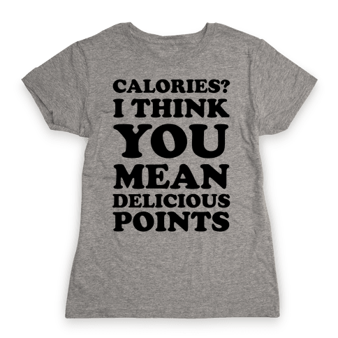 Calories? I Think You Mean Delicious Points Womens T-Shirt