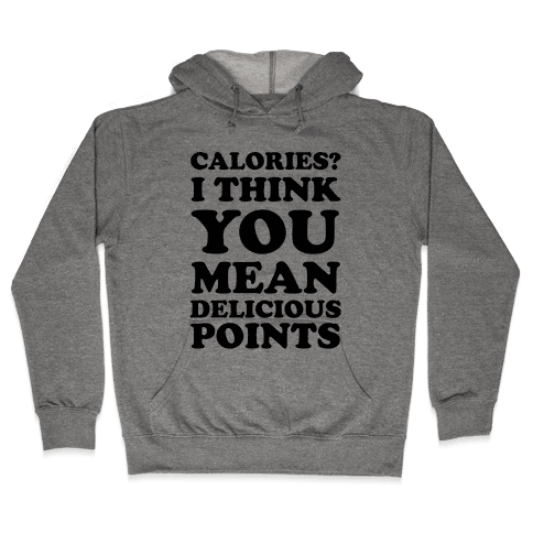 Calories? I Think You Mean Delicious Points Hooded Sweatshirt