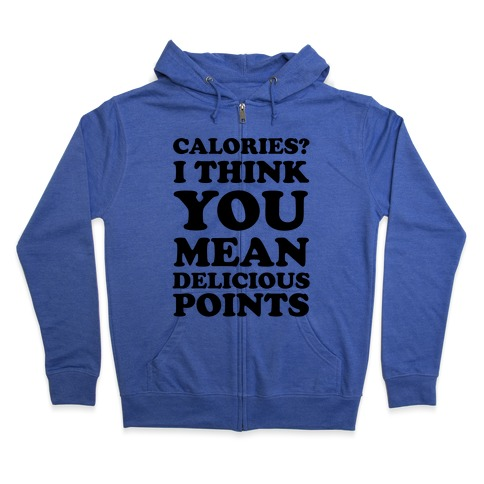 Calories? I Think You Mean Delicious Points Zip Hoodie