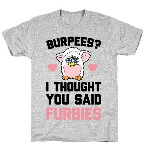 Burpees? I Though You Said Furbies T-Shirt