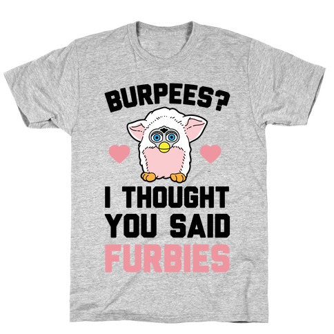 Burpees? I Though You Said Furbies T-Shirt