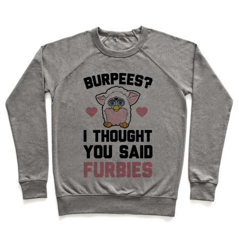 Burpees? I Though You Said Furbies Pullover