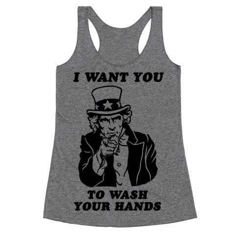 I Want You, to Wash Your Hands Racerback Tank Top