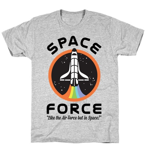 Space Force Like the Air Force But In Space Mens/Unisex T-Shirt
