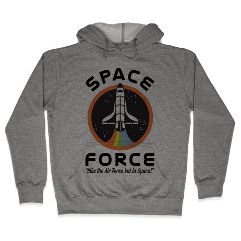 Space Force Like the Air Force But In Space Hooded Sweatshirt