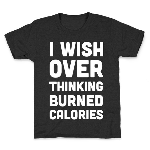 I Wish Overthinking Burned Calories Kids T-Shirt
