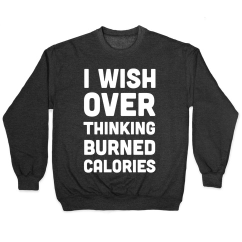 I Wish Overthinking Burned Calories Pullover