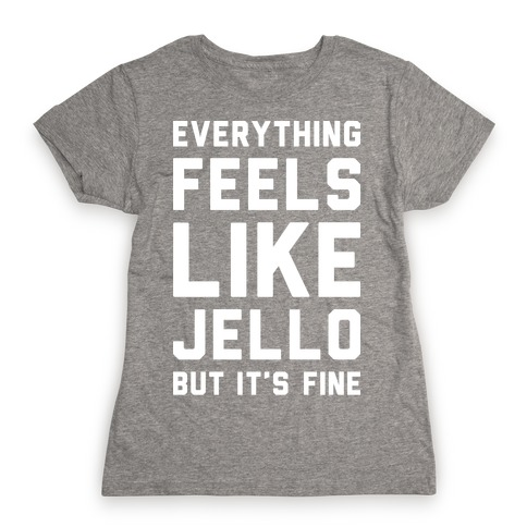 Everything Feels Like Jello (White) Womens T-Shirt