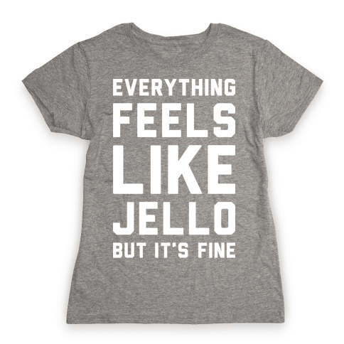 Everything Feels Like Jello (White) Womens T-Shirt