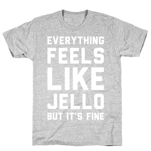 Everything Feels Like Jello (White) T-Shirt