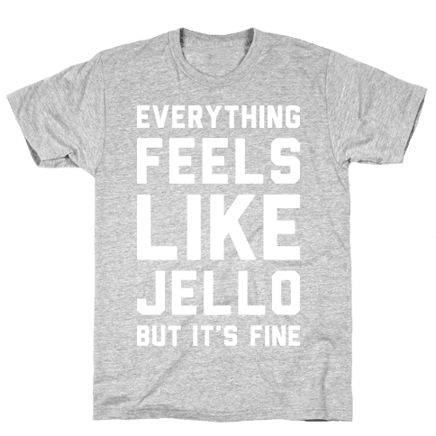 Everything Feels Like Jello (White) Mens T-Shirt