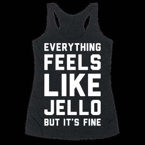 Everything Feels Like Jello (White)
