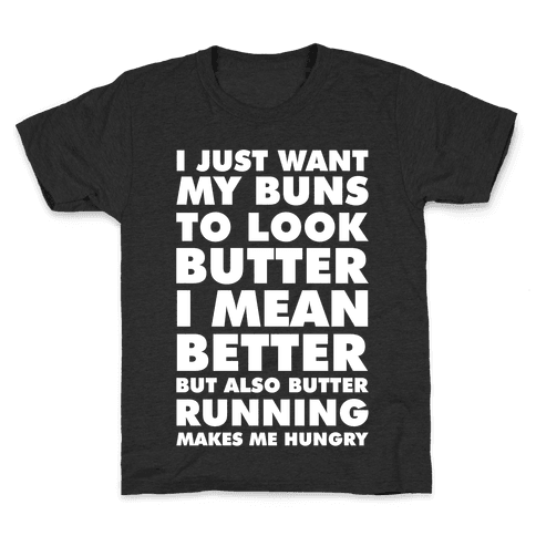 I Just Want My Buns to Look Butter I Mean Better But Also Butter Running Makes Me Hungry Kids T-Shirt