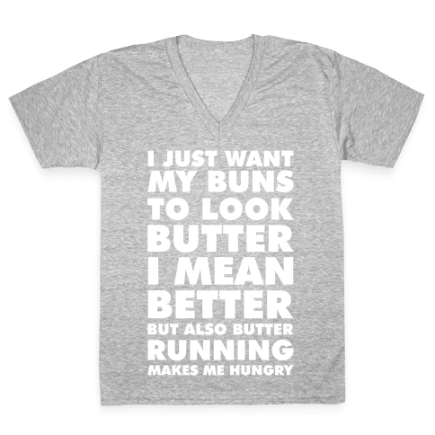 I Just Want My Buns to Look Butter I Mean Better But Also Butter Running Makes Me Hungry V-Neck Tee Shirt