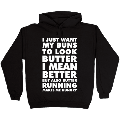 I Just Want My Buns to Look Butter I Mean Better But Also Butter Running Makes Me Hungry Hooded Sweatshirt