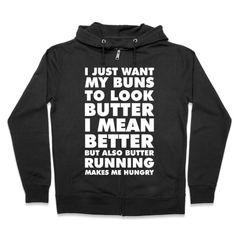 I Just Want My Buns to Look Butter I Mean Better But Also Butter Running Makes Me Hungry Zip Hoodie