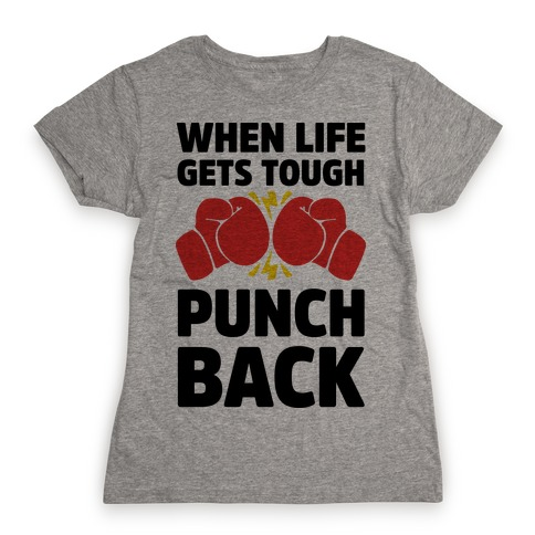 When Life Gets Tough Punch Back Womens T-Shirt
