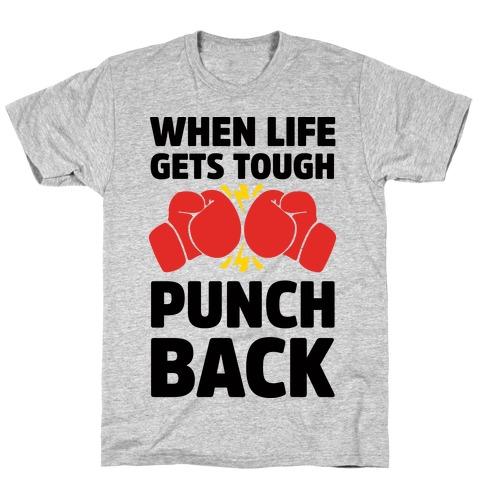 When Life Gets Tough Punch Back T-Shirt