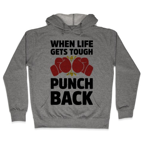 When Life Gets Tough Punch Back Hooded Sweatshirt