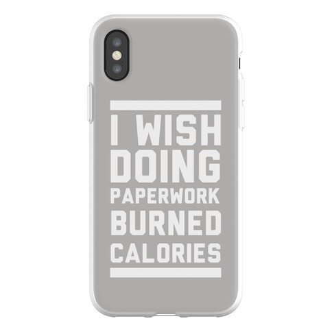 I Wish Doing Paperwork Burned Calories Phone Flexi-Case