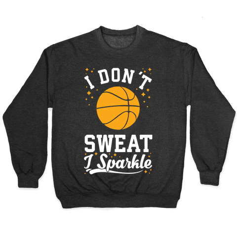 I Don't Sweat I Sparkle Basketball Pullover