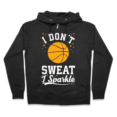 I Don't Sweat I Sparkle Basketball Zip Hoodie
