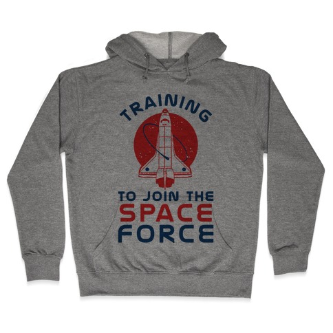 Training to Join the Space Force Hooded Sweatshirt