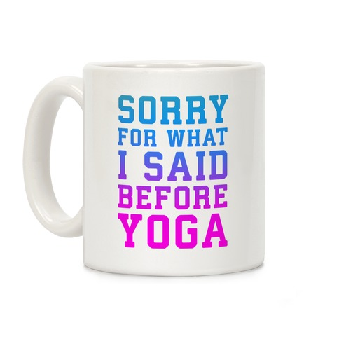 Sorry For What I Said Before Yoga Coffee Mug
