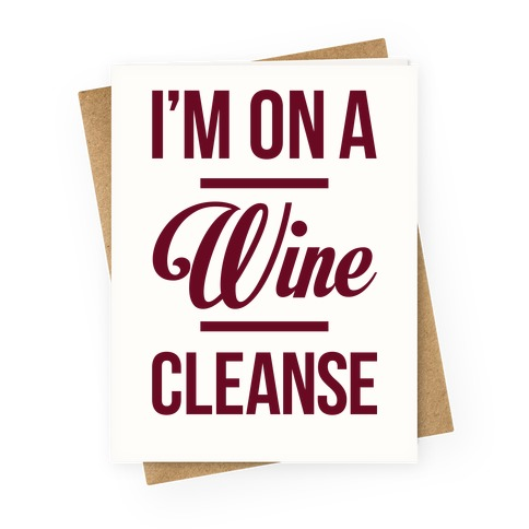 I'm On a Wine Cleanse Greeting Card | Activate Apparel