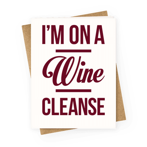 I'm On a Wine Cleanse Greeting Card