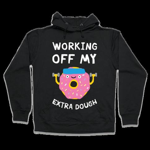 Working Off My Extra Dough Hooded Sweatshirt