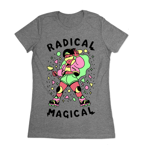 Radical Magical Womens T-Shirt