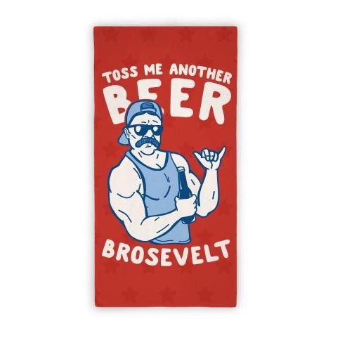 Toss Me Another Beer Brosevelt Beach Towel Beach Towel