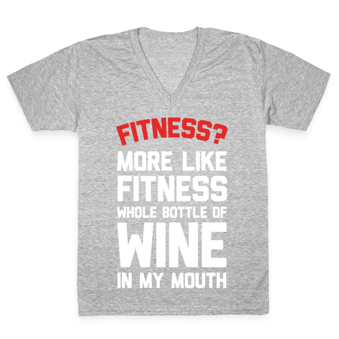 Fitness More Like Fitness Whole Bottle Of Wine In My Mouth V-Neck Tee Shirt