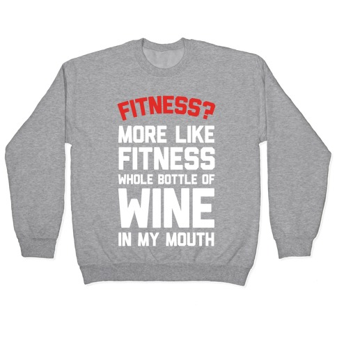 Fitness More Like Fitness Whole Bottle Of Wine In My Mouth Pullover