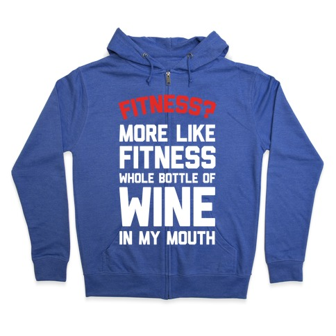 Fitness More Like Fitness Whole Bottle Of Wine In My Mouth Zip Hoodie