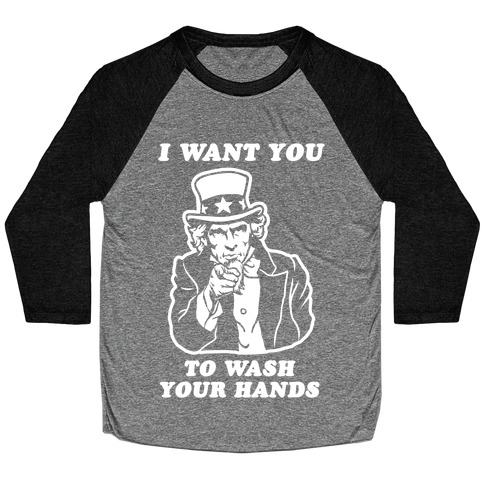 I Want You, to Wash Your Hands Baseball Tee