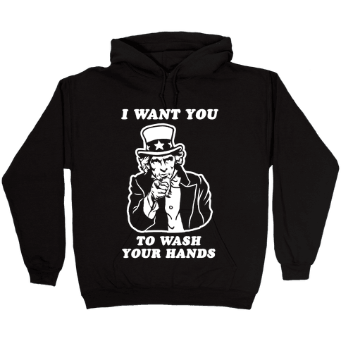 I Want You, to Wash Your Hands Hooded Sweatshirt