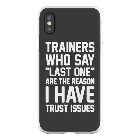 "Trainers Who Say ""Last One"" Are The Reason I Have Trust Issues Phone Flexi-Case"