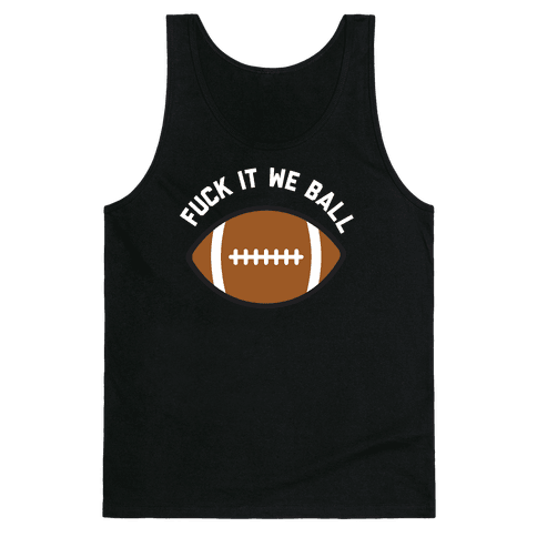 F*** It We Ball (Football) Tank Top