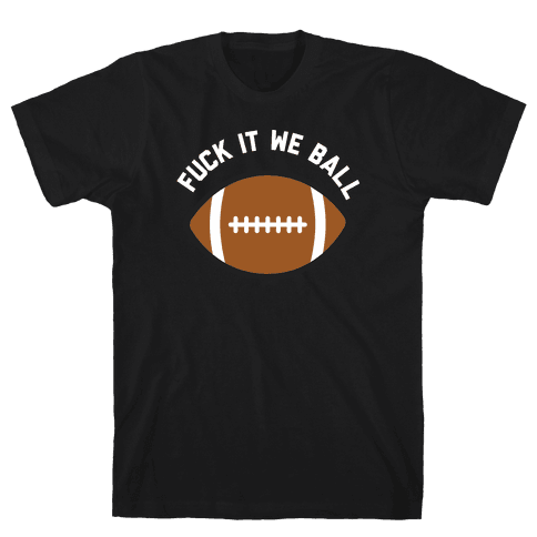 F*** It We Ball (Football) Mens/Unisex T-Shirt