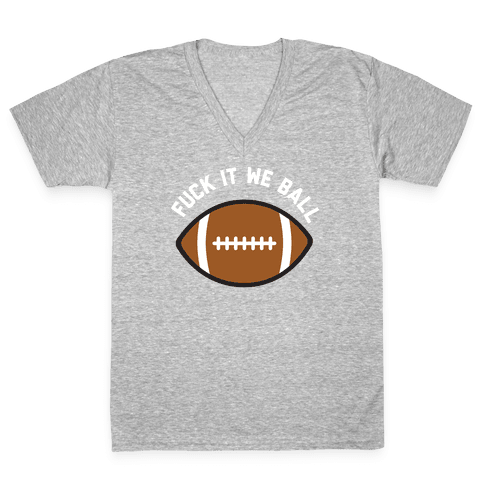 F*** It We Ball (Football) V-Neck Tee Shirt