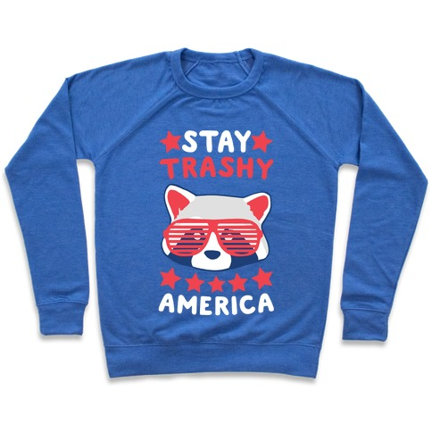 Stay Trashy, America Pullover