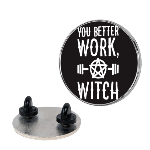 You Better Work, Witch Pin